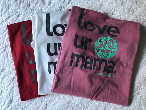 Love Ur Mama T-shirts