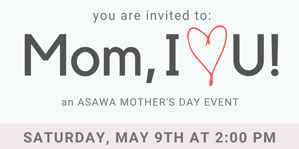 Mom, I heart U: An ASAWA event