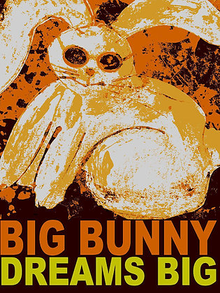 """""""Big Bunny Dreams Big"""""""