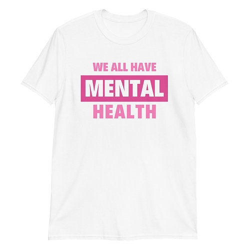 We All Have Mental Health Tee - Mental Health Advocacy