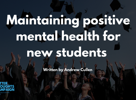 Maintaining positive mental health for new students - by Andrew Cullen