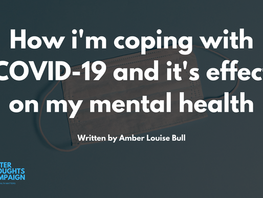 How i'm coping with COVID-19 and it's effect on my mental health - By Amber Louise Bull