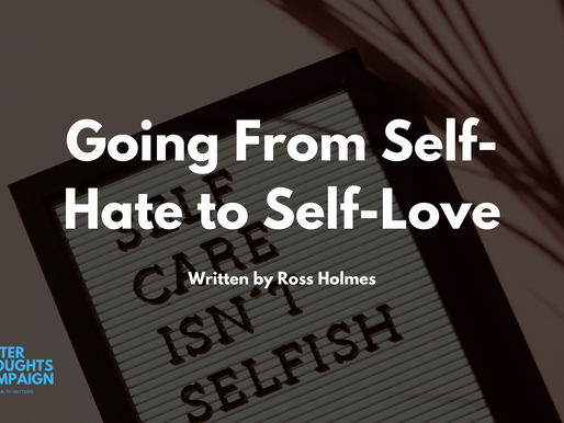 Going From Self-Hate to Self-Love - By Ross Holmes