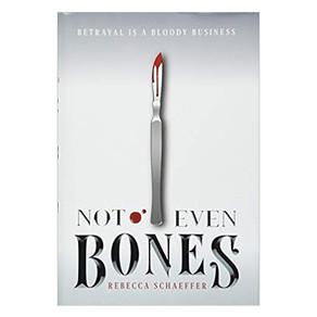 Congrats, it's a Book! » Not Even Bones by Rebecca Schaeffer