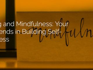 Noticing and Mindfulness: Your Best Friends in Building Self-Awareness