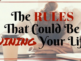 The Rules That Could Be Ruining Your Life