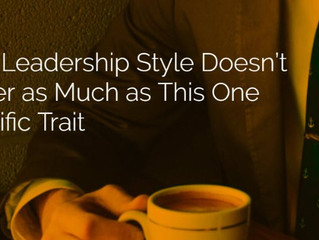 Why Leadership Style Doesn't Matter as Much as This One Specific Trait