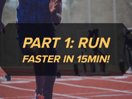 Part 1: Run Faster in 15min!
