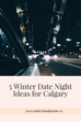 5 Winter Date Night Ideas for Calgary