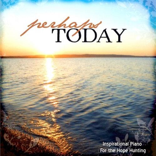 Perhaps Today