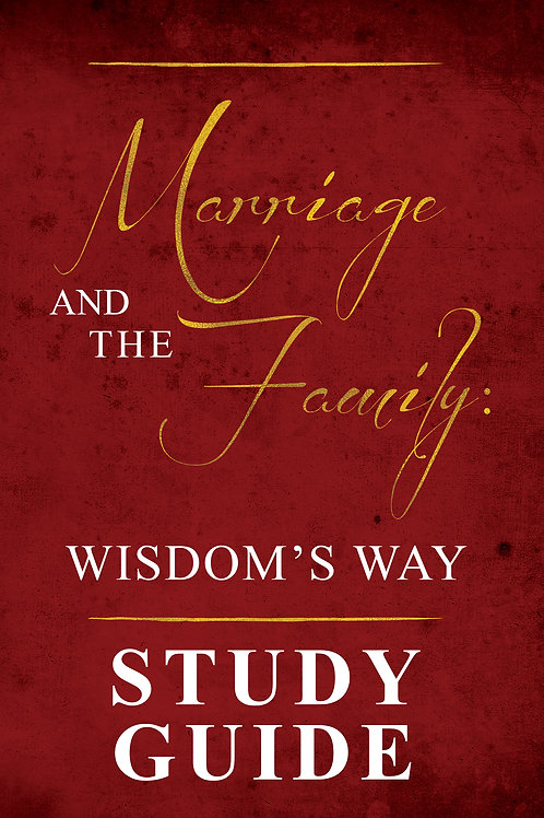 Marriage and the Family: Wisdom's Way Study Guide