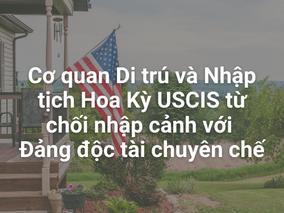 Cơ quan Di trú và Nhập tịch Hoa Kỳ USCIS từ chối nhập cảnh với Đảng độc tài chuyên chế
