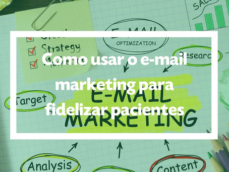 Como usar o e-mail marketing para fidelizar pacientes