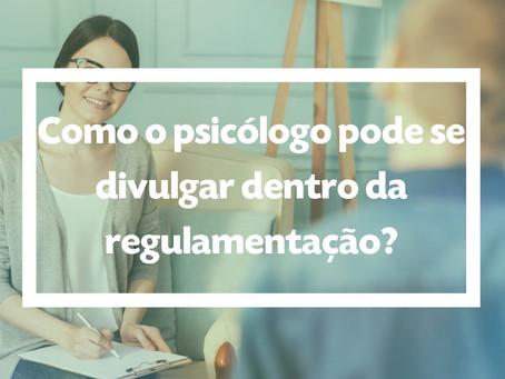 Como o psicólogo pode se divulgar dentro da regulamentação?