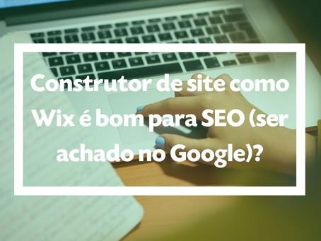 Construtor de site como Wix é bom para SEO (ser achado no Google)?
