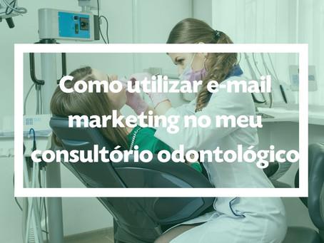 Como utilizar e-mail marketing no meu consultório odontológico