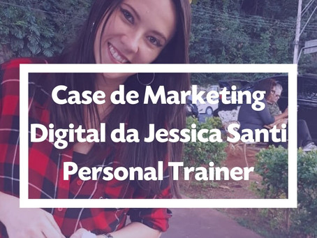 Case de Marketing Digital da Jessica Santi Personal Trainer