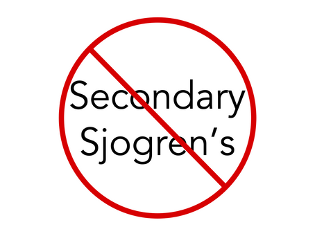 Sjogren's is Sjogren's; it is not secondary to any other disease you may have.