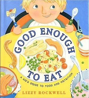 Good Enough to Eat- A Kid's Guide to Food and Nutrition