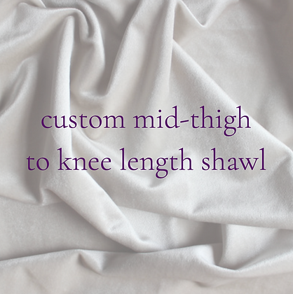 custom mid-thigh / knee-length silk shawl