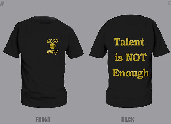 """GOOD NRGY """"Talent is Not Enough"""" T SHIRT"""