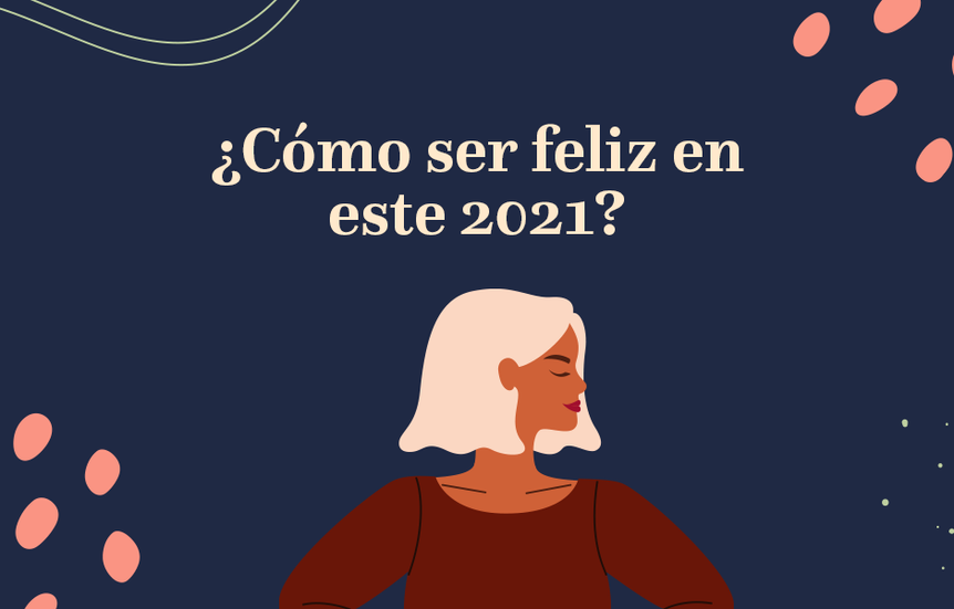 ¿Cómo ser felices en este 2021?