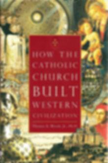Catholic Church Built Western Civilizati