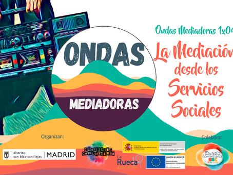 Ondas Mediadoras 1x04: La Mediación desde los Servicios Sociales