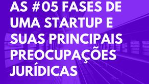 As 05 fases de uma Startup e suas principais preocupações jurídicas