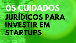 05 cuidados jurídicos para investir em Startups