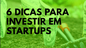 06 dicas para investir em Startups