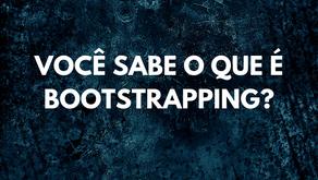 Você sabe o que éBootstrapping?