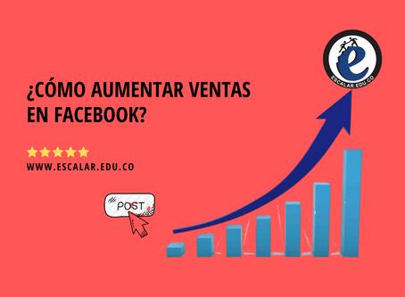 ¿Cómo aumentar ventas en Facebook?