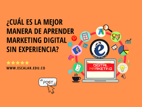 ¿Cuál es la mejor manera de aprender marketing digital sin experiencia?