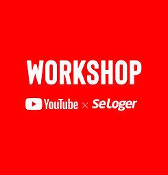 workshop YouTube x SeLoger.jpg