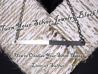 Turn Your Silver Jewelry Black! How to Oxidize Silver Jewelry using Liver of Sulfur