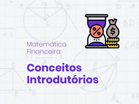 Matemática Financeira: conceitos introdutórios