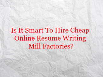 Is It Smart To Hire Cheap Online Resume Writing Mill Factories?