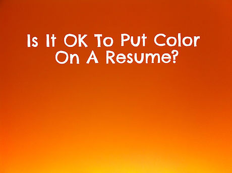 Is It OK To Have Color On A Resume?