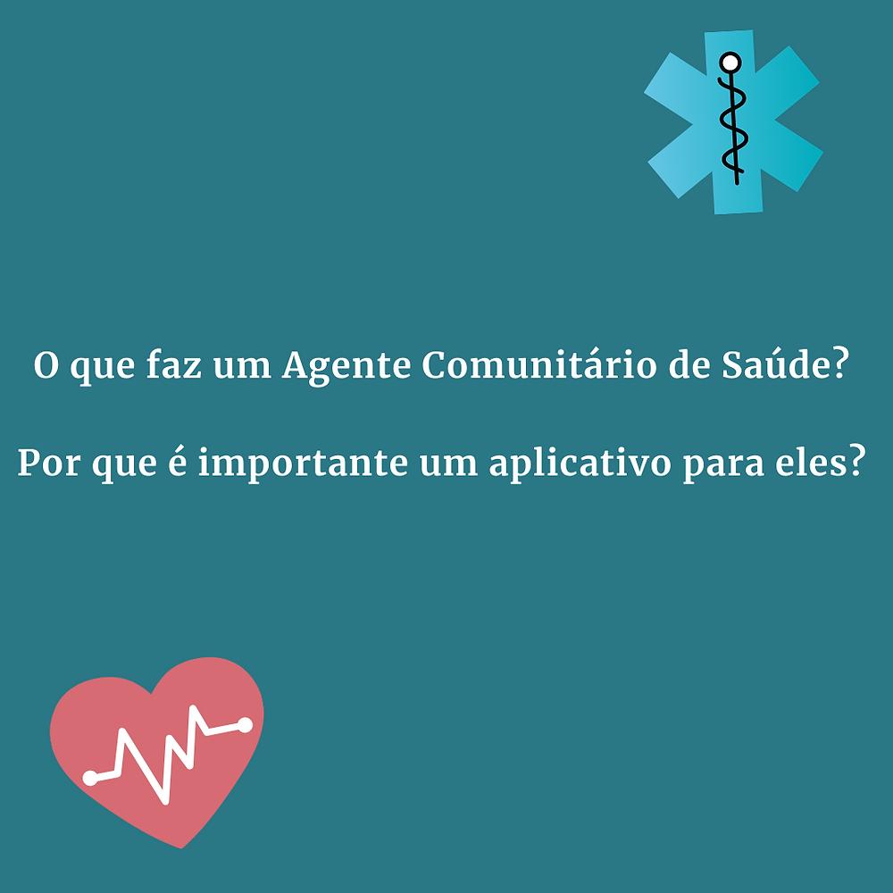 """Montagem com um coração com um gráfico de batimentos cardiacos, e simbolo da saude. No centro está escrito """"O que faz um agente comunitário de Saúde? Por que é importante um aplicativo para ele?"""""""