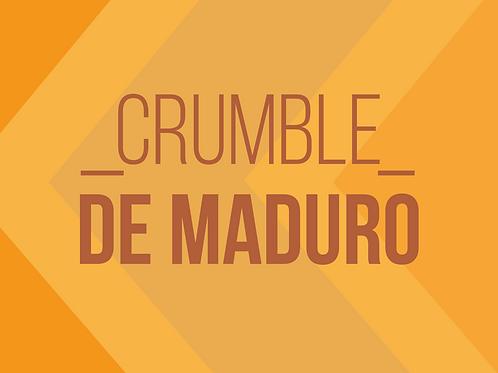 CRUMBLE DE MADURO