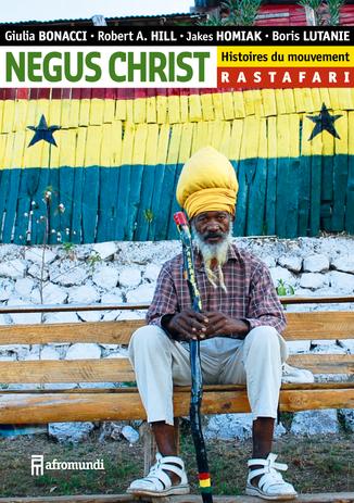 NEGUS CHRIST Histoires du mouvement rastafari vient de paraître.