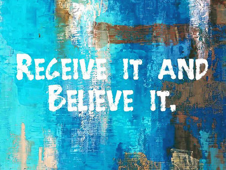Receive It and Believe It
