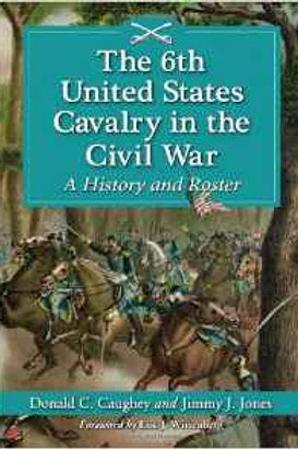 6th U.S. Cavalry in the Civil War, a History and Roster