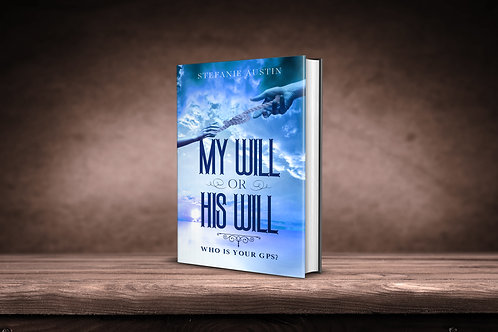 My Will or His Will Book: Who is Your GPS?