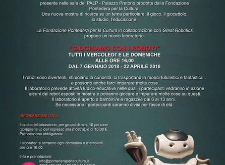 19 Dicembre 2017 Dalla Trottola a Robot  PALP Palazzo Pretorio Pontedera