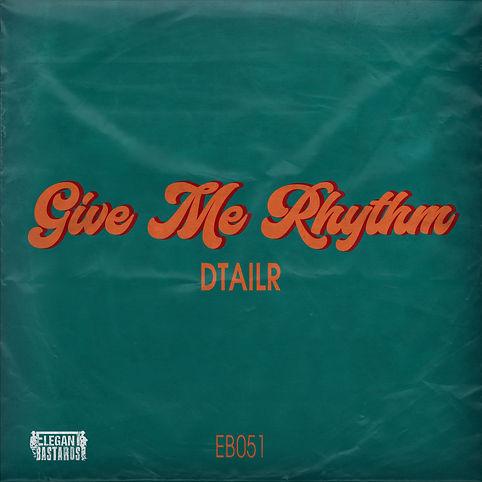 EB051 - DTAILR - Give Me Rhythm (artwork).jpg
