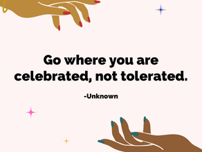 Go Where You're Celebrated, Not Just Tolerated