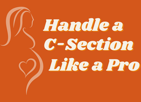 The Complete Guide to Handling a C-Section Like a Pro