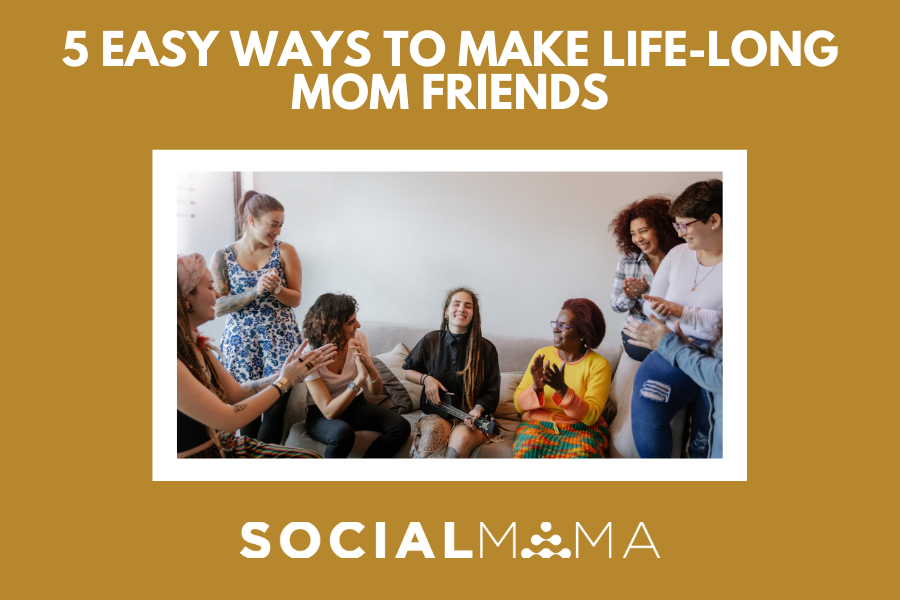 5 ways to make mom friends socialmama